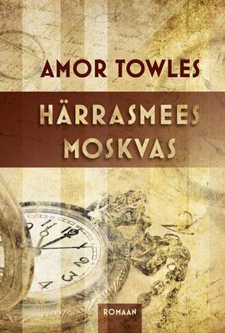 Härrasmees Moskvas by Amor Towles
