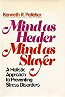 Mind as Healer-Mind as Slayer: A Holistic Approach to Preventing Stress Disorders