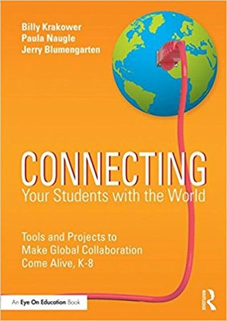 Connecting Your Students with the World: Tools and Projects to Make Global Collaboration Come Alive, K-8