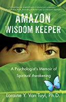 Amazon Wisdom Keeper: A Psychologist's Memoir of Spiritual Awakening