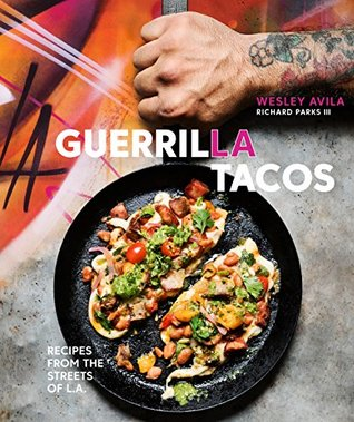 Guerrilla Tacos: Recipes from the Streets of L.A.: A Cookbook