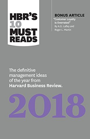"""HBR's 10 Must Reads 2018: The Definitive Management Ideas of the Year from Harvard Business Review (with bonus article """"Customer Loyalty Is Overrated"""") (HBR's 10 Must Reads)"""