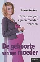 De geboorte van een moeder - Over zwanger zijn en moeder worden
