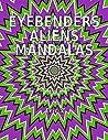 Eye Benders Aliens and Mandalas