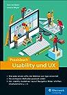Praxisbuch Usability und UX: Was jeder wissen sollte, der Websites und Apps entwickelt