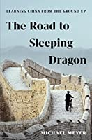 The Road to Sleeping Dragon: Learning China from the Ground Up