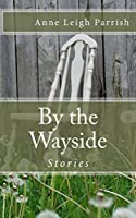 By the Wayside: Stories