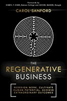 The Regenerative Business: Redesign Work, Cultivate Human Potential, Achieve Extraordinary Outcomes
