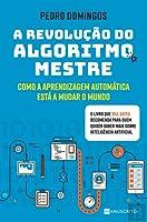 A Revolução do Algoritmo Mestre - Como a Aprendizagem Automática Está a Mudar o Mundo