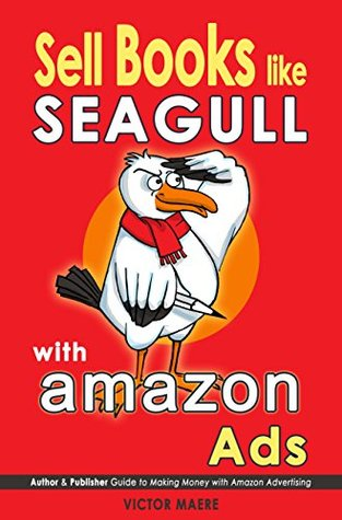 Sell Books like Seagull with Amazon Ads: Author & Publisher Guide to Making Money