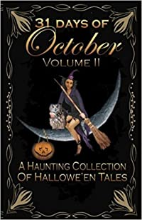 31 Days of October Volume II: A Haunting Collection of Hallowe'en Tales