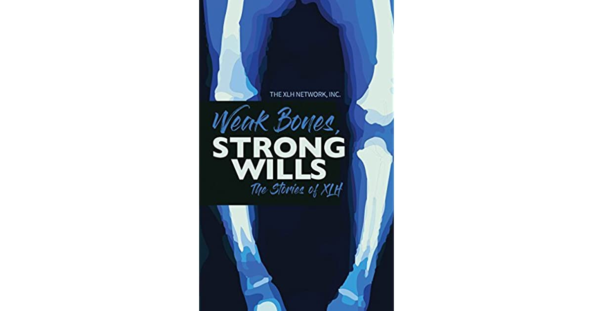 Weak Bones, Strong Wills: The Stories of XLH by The XLH