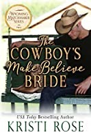 The Cowboy's Make Believe Bride (Wyoming Matchmaker Book 2)
