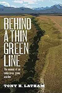 Behind a Thin Green Line: The Memoir of an Undercover Game Warden