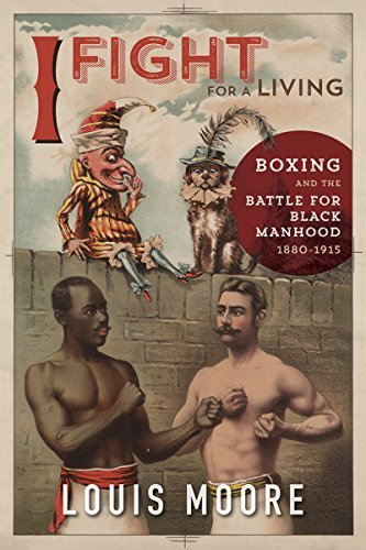 I Fight for a Living Boxing and the Battle for Black Manhood, 1880-1915
