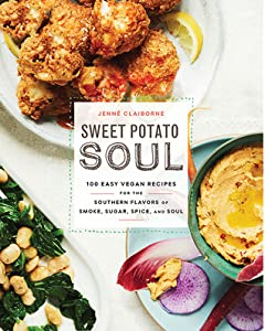 Sweet Potato Soul: 100 Easy Vegan Recipes for the Southern Flavors of Smoke, Sugar, Spice, and Soul: A Cookbook