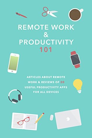 Remote Work & Productivity 101: Articles about remote work & reviews of 20 useful productivity apps for all devices