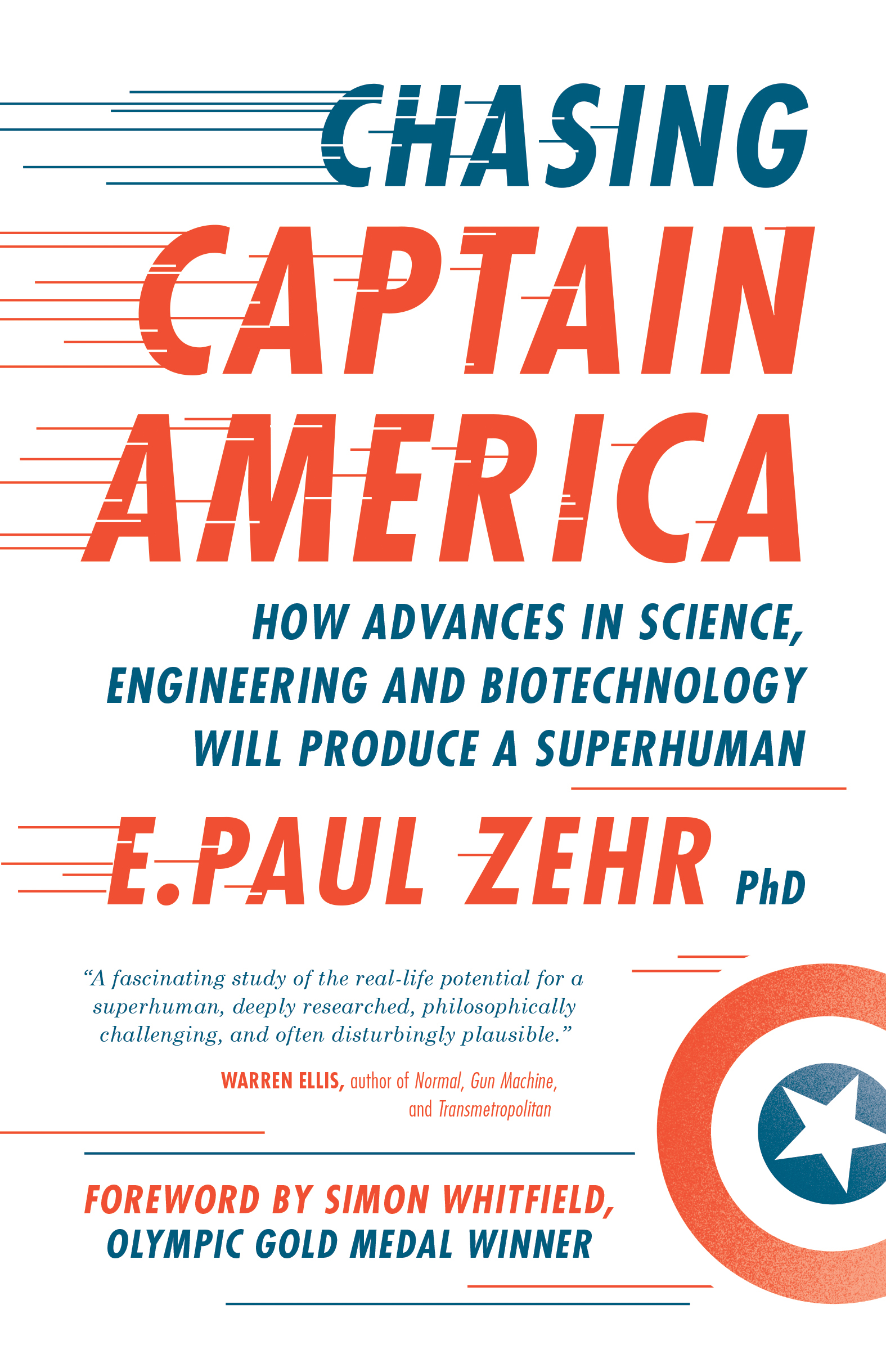 Chasing Captain America How Advances in Science, Engineering, and Biotechnology Will Produce a Superhuman