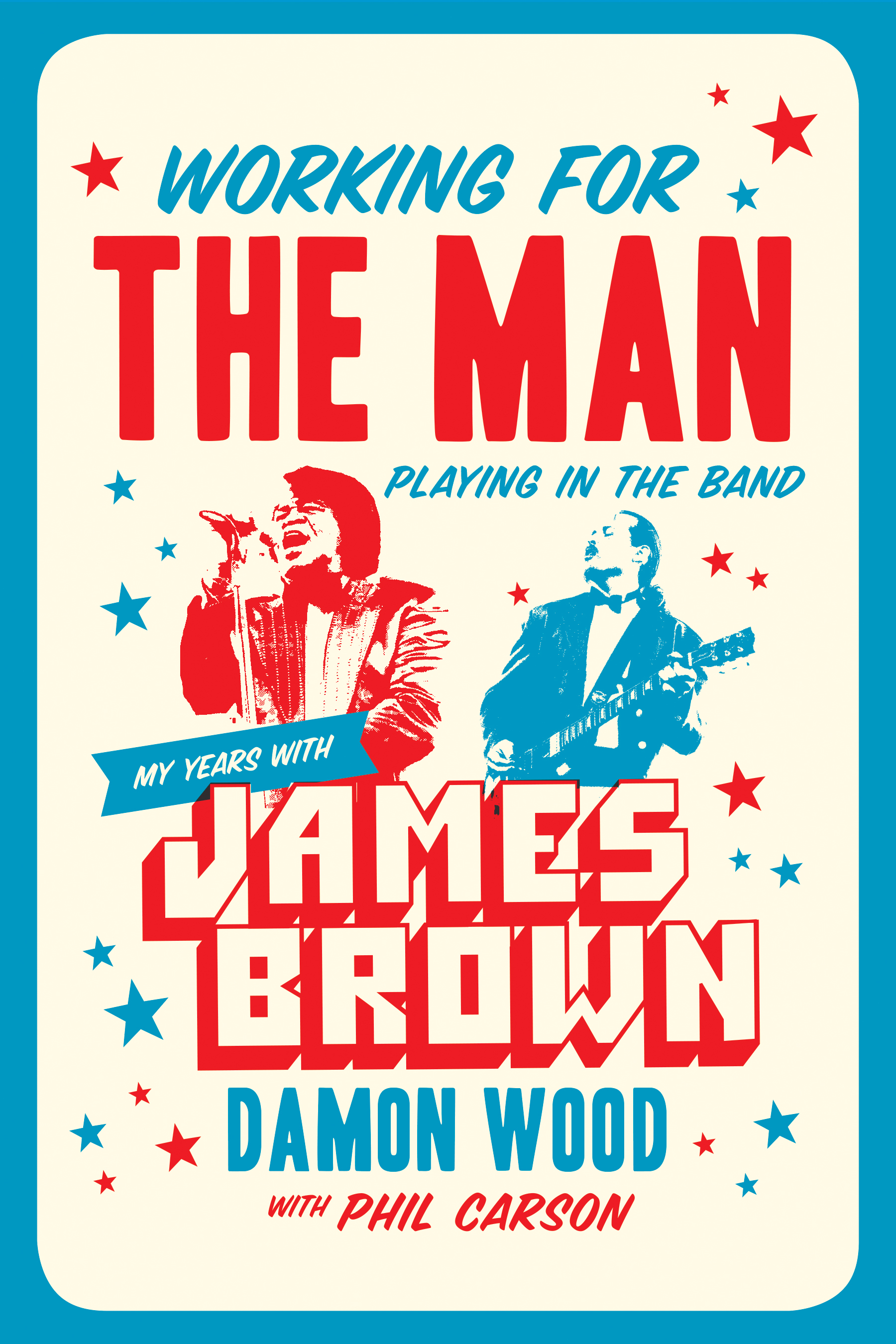 Working for the Man, Playing in the Band My Years with James Brown
