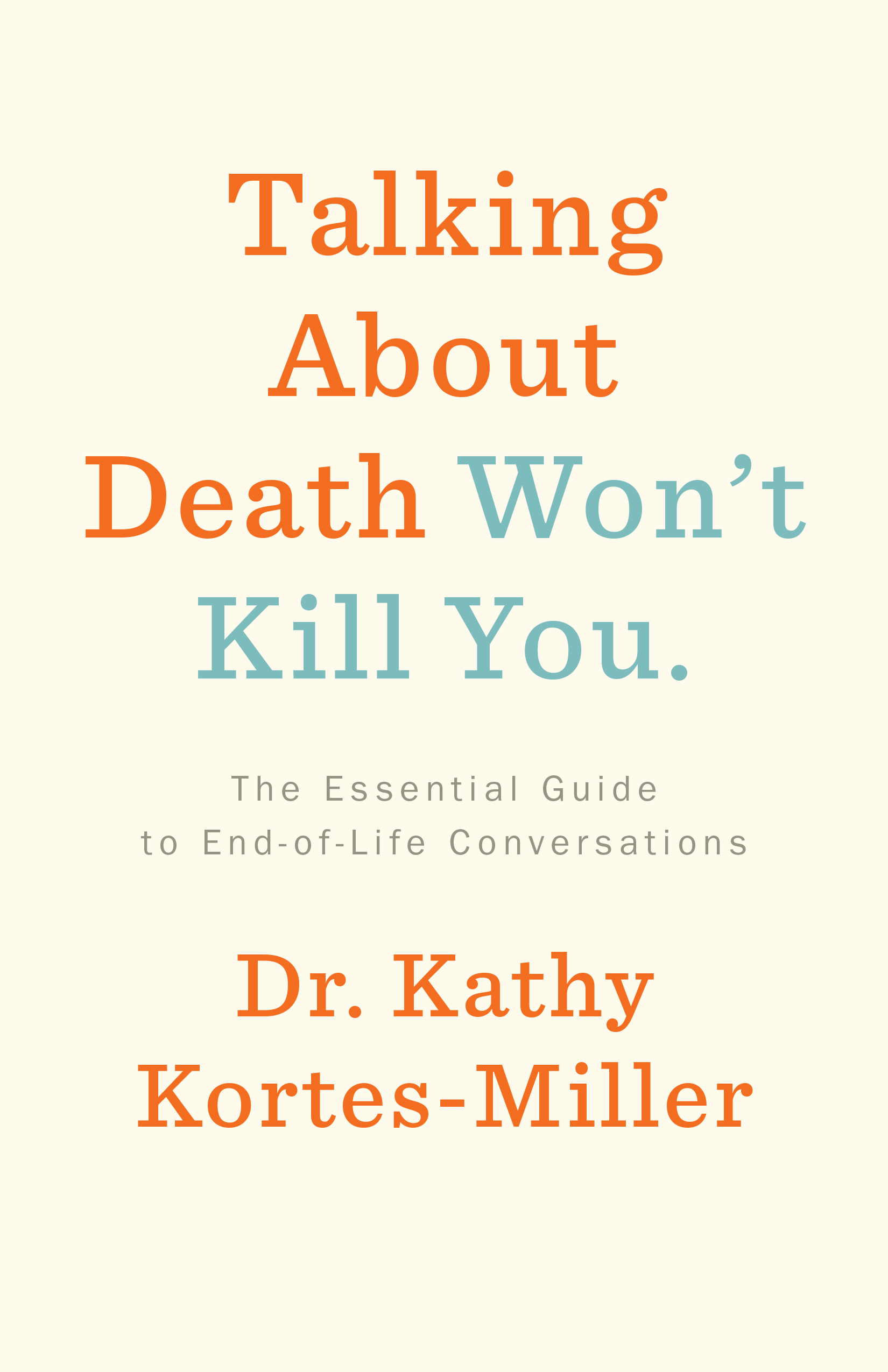Talking-About-Death-Won-t-Kill-You-The-Essential-Guide-to-End-of-Life-Conversations