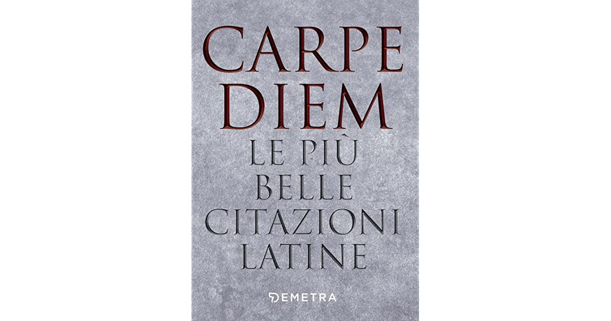 Carpe Diem Le Più Belle Citazioni Latine By Demetra