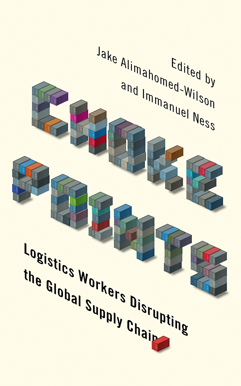 Choke Points Logistics Workers Disrupting the Global Supply Chain