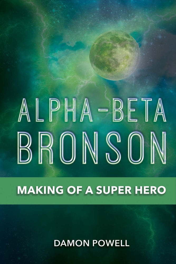 Alpha-Beta Bronson: Making of a Super Hero  by  Damon Powell