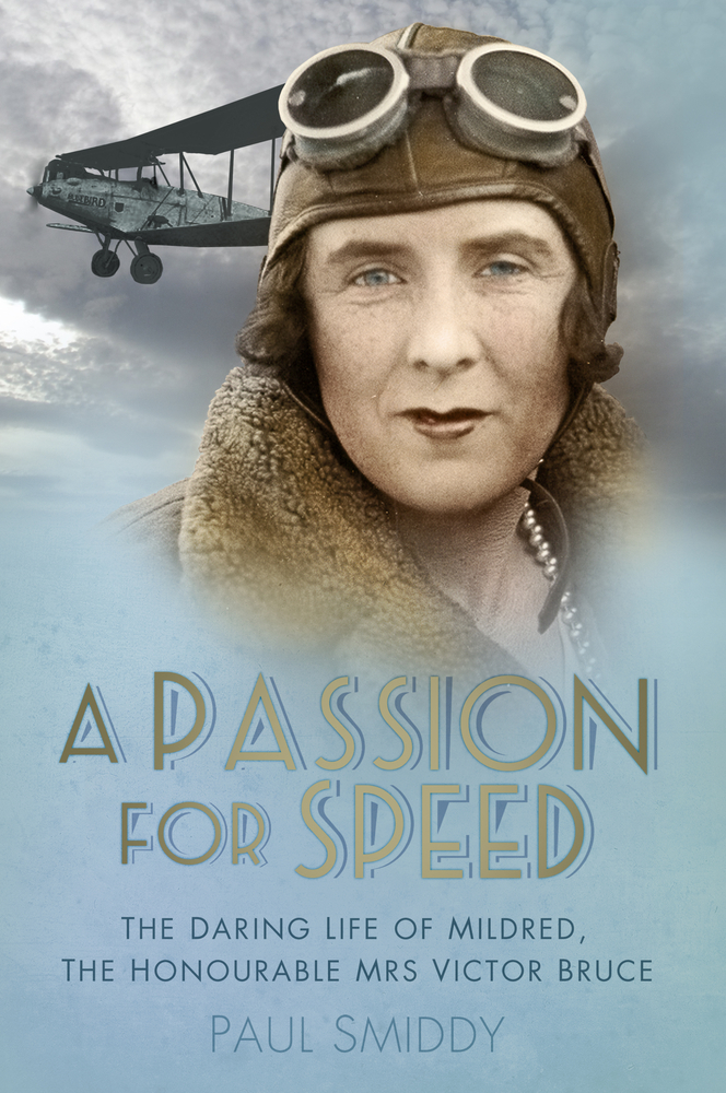 A Passion for Speed The Daring Life of Mildred, The Honourable Mrs Victor Bruce
