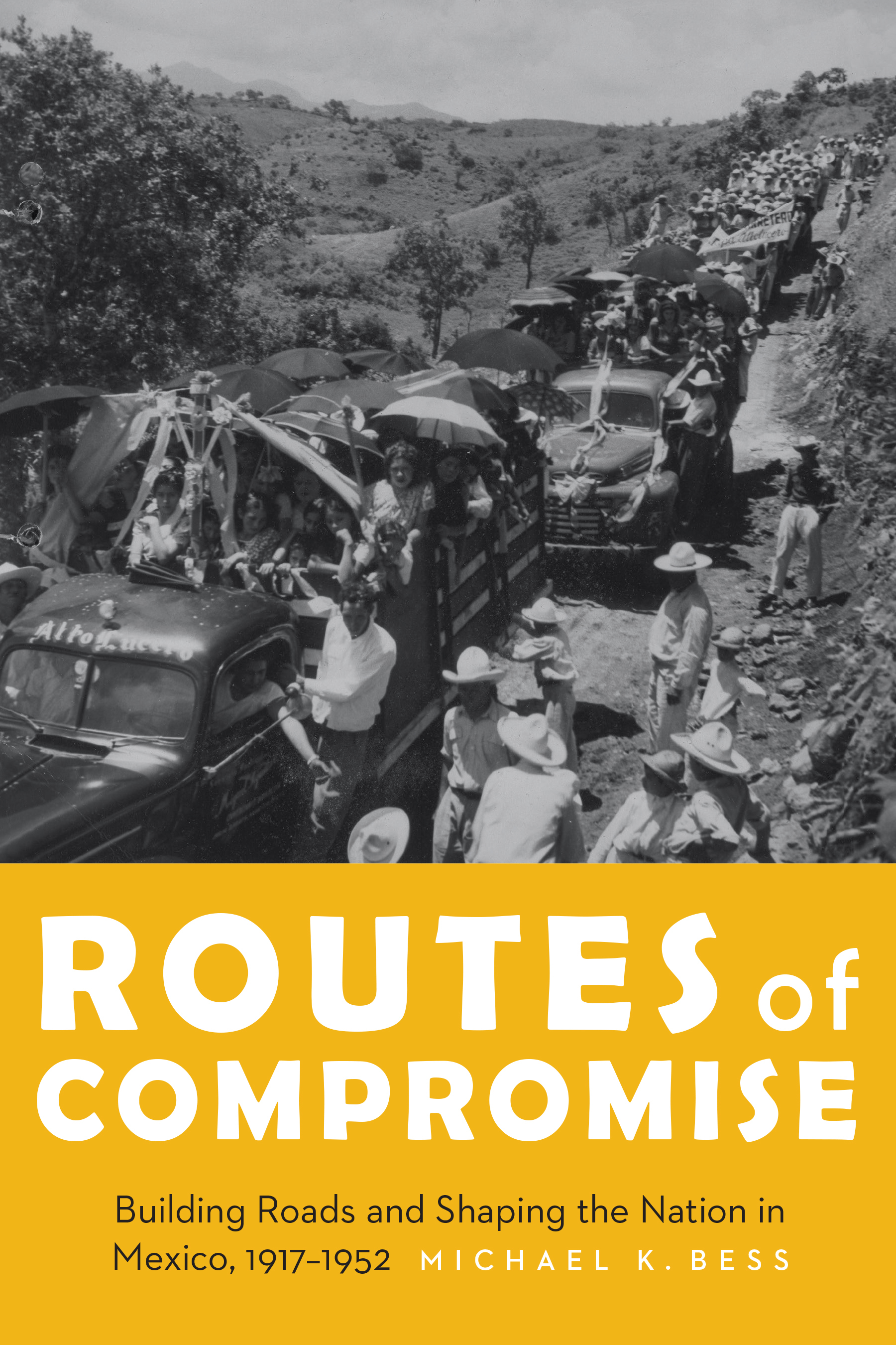Routes of Compromise Building Roads and Shaping the Nation in Mexico, 1917-1952