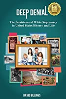 Deep Denial: The Persistence of White Supremacy in United States History and Life