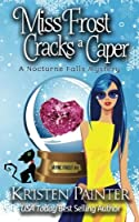 Miss Frost Cracks A Caper: A Nocturne Falls Mystery: Volume 4 (Jayne Frost)