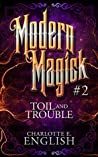 Toil and Trouble (Modern Magick, #2)