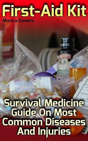 First-Aid Kit: Survival Medicine Guide On Most Common Diseases And Injuries: (The Science Of Natural Healing, Natural Healing Products) (Medicinal Herb Books, Herb Medicine Book 5)