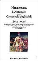 L'Anticristo / Crepuscolo degli idoli / Ecce homo
