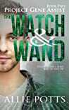 The Watch & Wand (Project Gene Assist #2)
