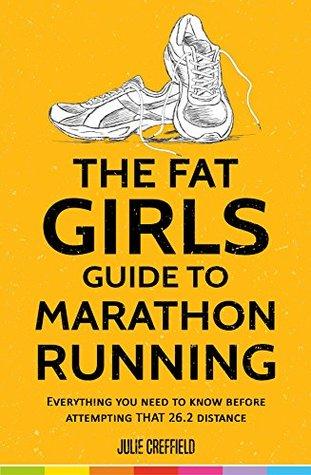 The Fat Girls' Guide to Marathon Running by Julie Creffield