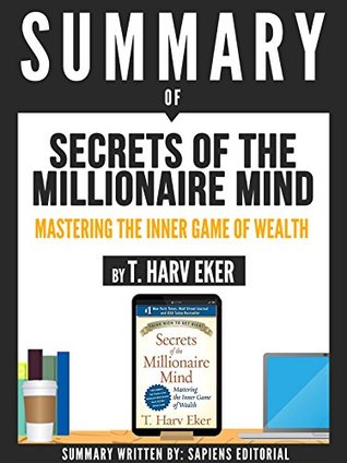 "Summary Of ""Secrets Of The Millionaire Mind: Mastering The Inner Game Of Wealth - By T. Harv Eker"""