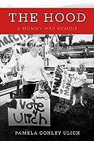 The Hood: A Mommy War Memoir