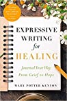 Expressive Writing for Healing: Journal Your Way from Grief to Hope