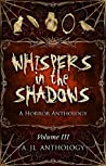Whispers in the Shadows: A Horror Anthology