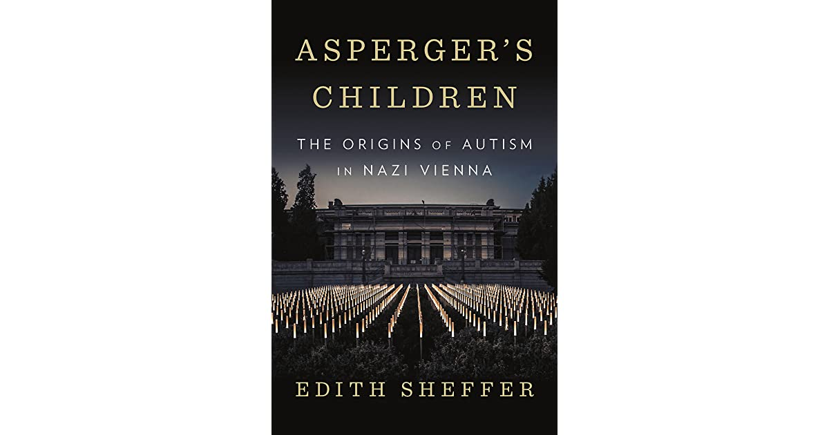 Asperger's Children: The Origins of Autism in Nazi Vienna by