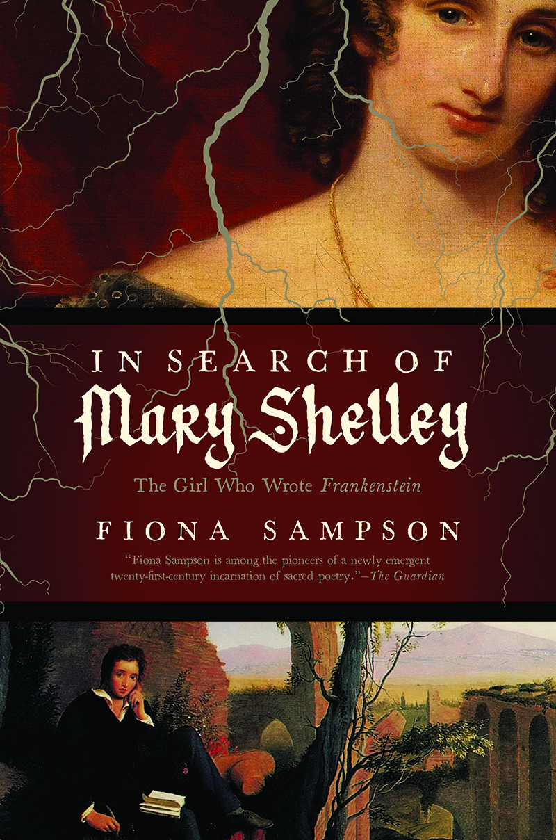 In Search of Mary Shelley The Girl Who Wrote Frankenstein