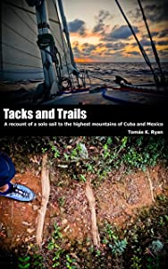 Tacks and Trails: A recount of a solo sail to the highest mountains of Cuba and Mexico