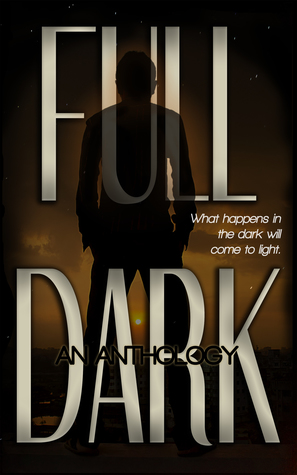 FULL DARK: An Anthology