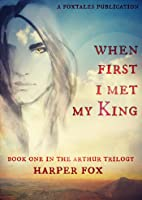 When First I Met My King (Book One in the Arthur Trilogy)