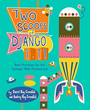 Two Scoops of Django 1.11 by Daniel roy Greenfeld