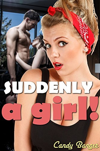 Suddenly A Girl  by  Candy Banger