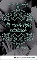 Als mein Herz zerbrach: Roman (Unbreak my Heart 1)