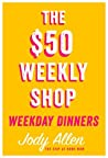 The $50 Weekly Shop - Weeknight Dinners