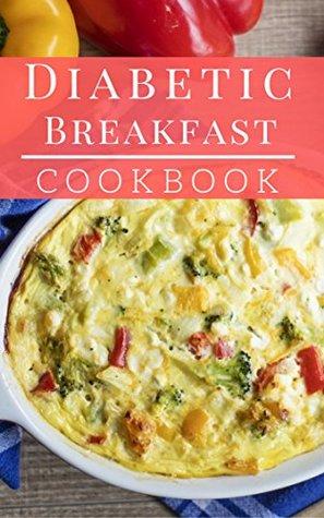 Diabetic Breakfast Cookbook Delicious And Healthy Diabetic
